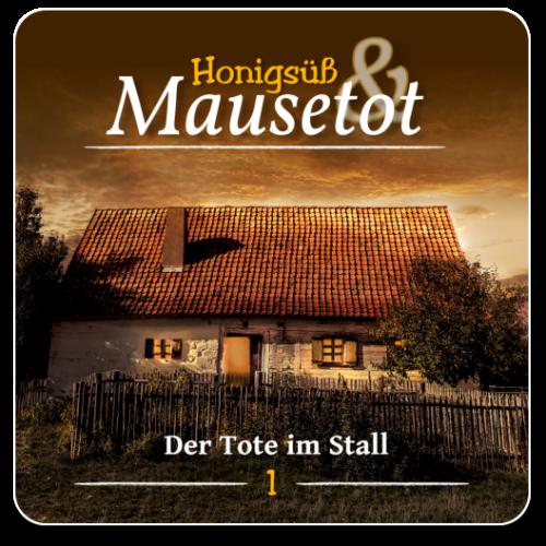 Honigsüß & Mausetot 01 - Der Tote im Stall (Datei)